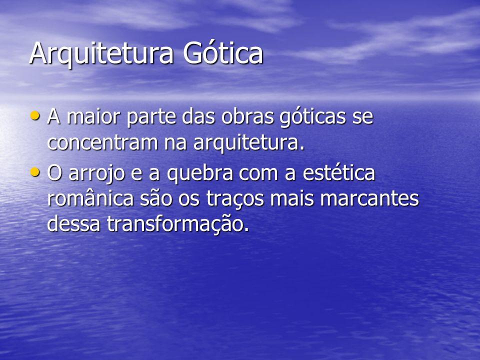 Arquitetura Gótica A maior parte das obras góticas se concentram na arquitetura. A maior parte das obras góticas se concentram na arquitetura. O arroj