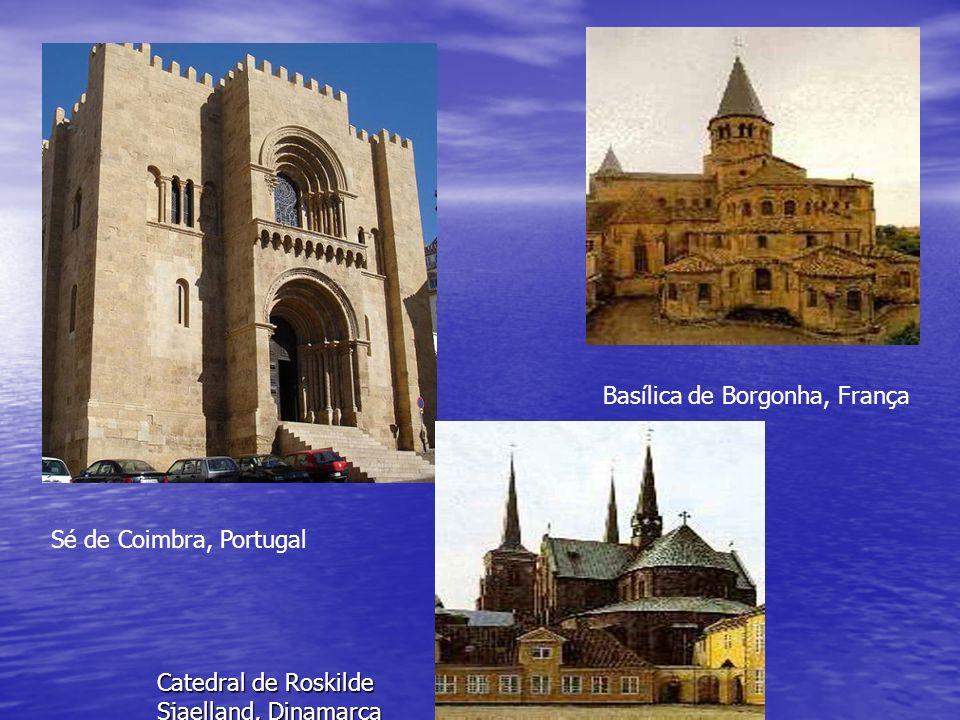 Sé de Coimbra, Portugal Basílica de Borgonha, França Catedral de Roskilde Sjaelland, Dinamarca