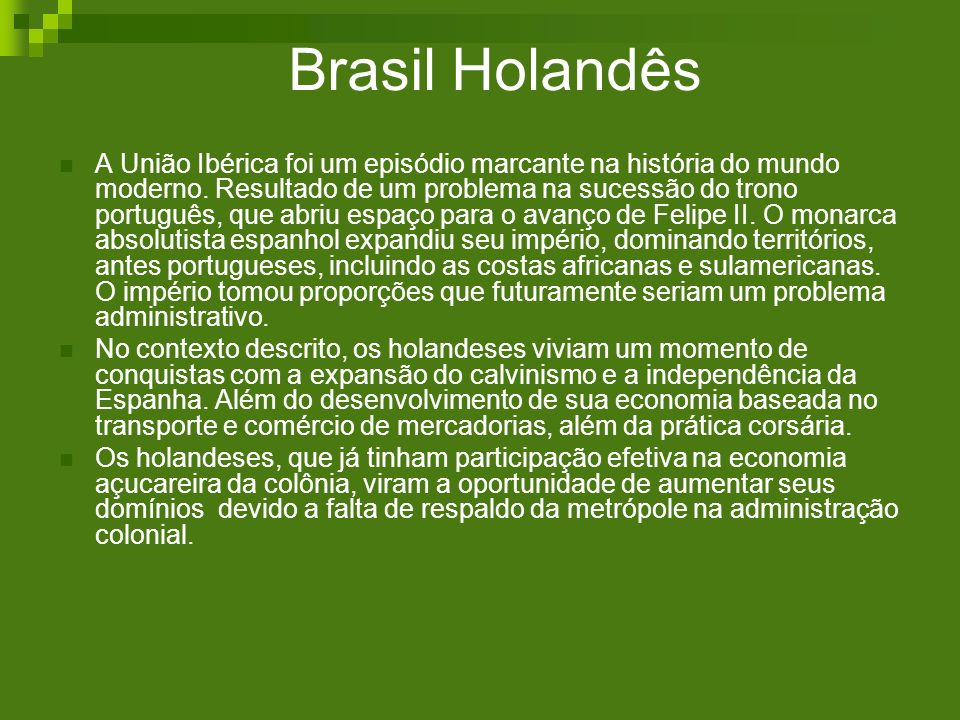 Brasil Holandês A União Ibérica foi um episódio marcante na história do mundo moderno. Resultado de um problema na sucessão do trono português, que ab