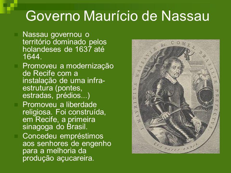 Governo Maurício de Nassau Nassau governou o território dominado pelos holandeses de 1637 até 1644. Promoveu a modernização de Recife com a instalação