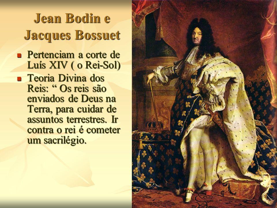 Jean Bodin e Jacques Bossuet Pertenciam a corte de Luís XIV ( o Rei-Sol) Pertenciam a corte de Luís XIV ( o Rei-Sol) Teoria Divina dos Reis: Os reis s
