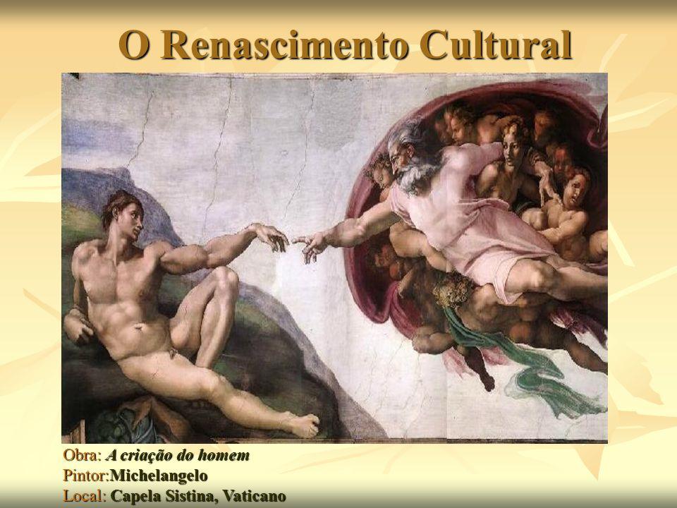 O Renascimento Cultural Obra: A criação do homem Pintor:Michelangelo Local: Capela Sistina, Vaticano
