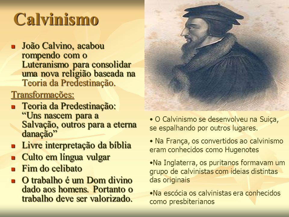 Calvinismo João Calvino, acabou rompendo com o Luteranismo para consolidar uma nova religião baseada na Teoria da Predestinação. João Calvino, acabou