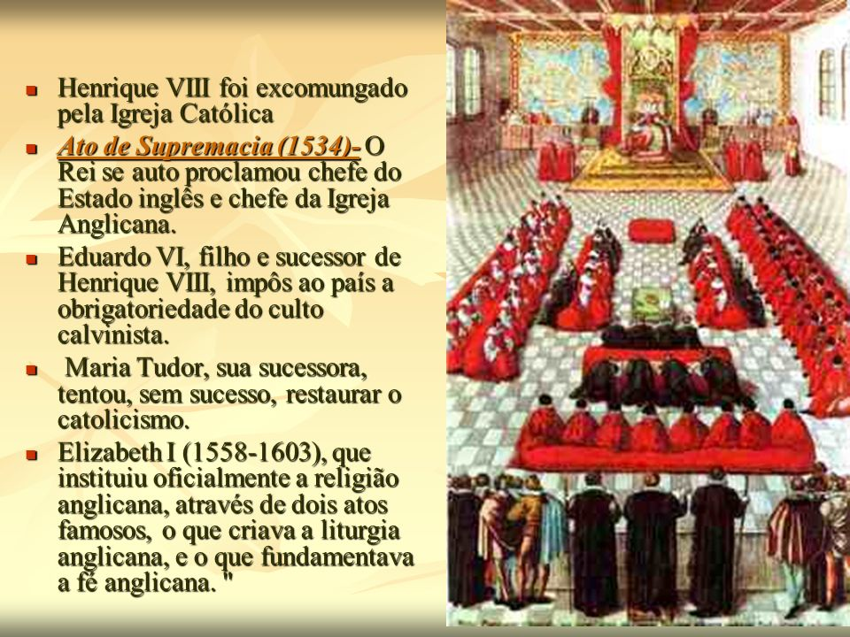 Henrique VIII foi excomungado pela Igreja Católica Henrique VIII foi excomungado pela Igreja Católica Ato de Supremacia (1534)- O Rei se auto proclamo