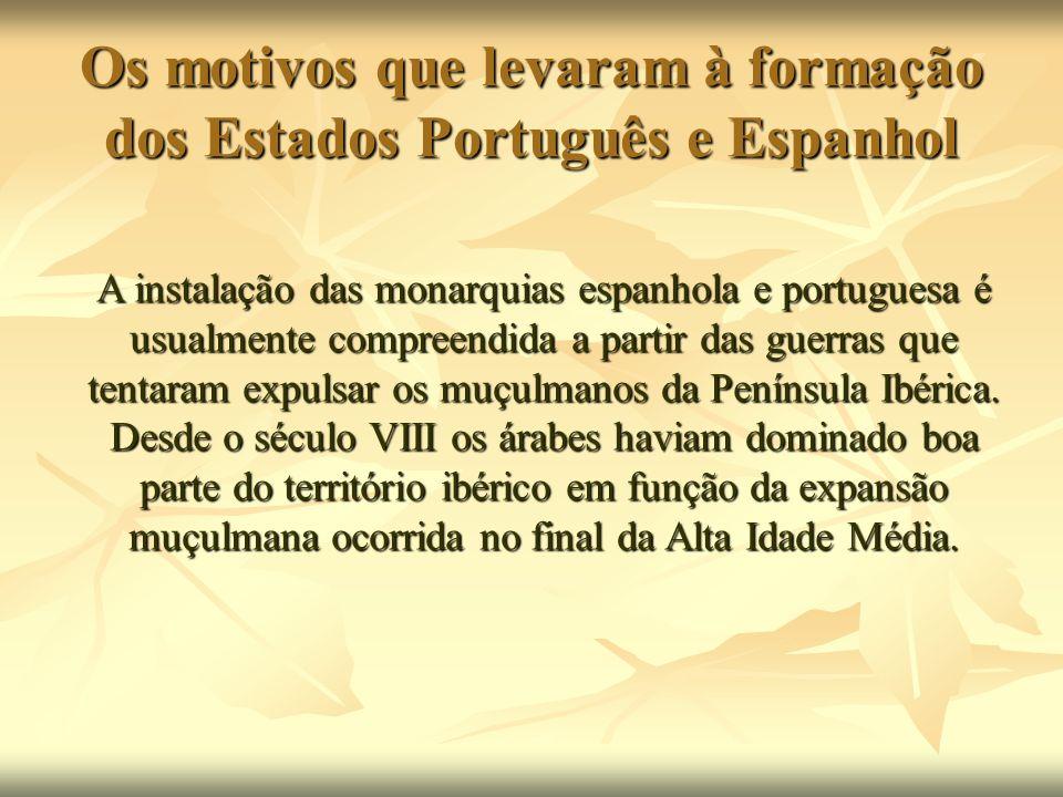 Os motivos que levaram à formação dos Estados Português e Espanhol A instalação das monarquias espanhola e portuguesa é usualmente compreendida a part