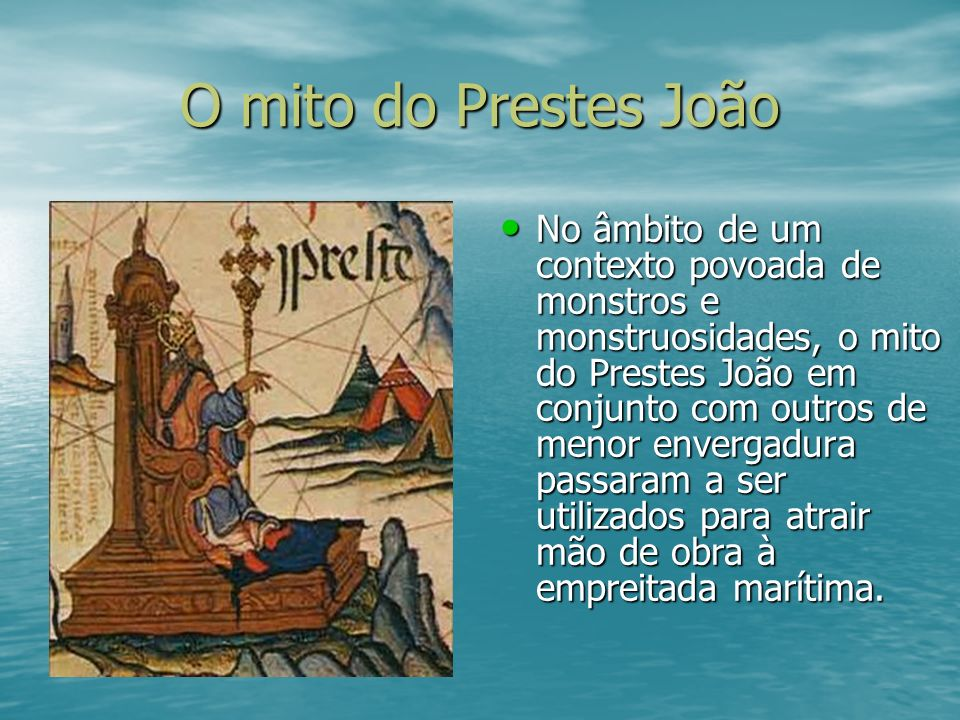O mito do Prestes João No âmbito de um contexto povoada de monstros e monstruosidades, o mito do Prestes João em conjunto com outros de menor envergad