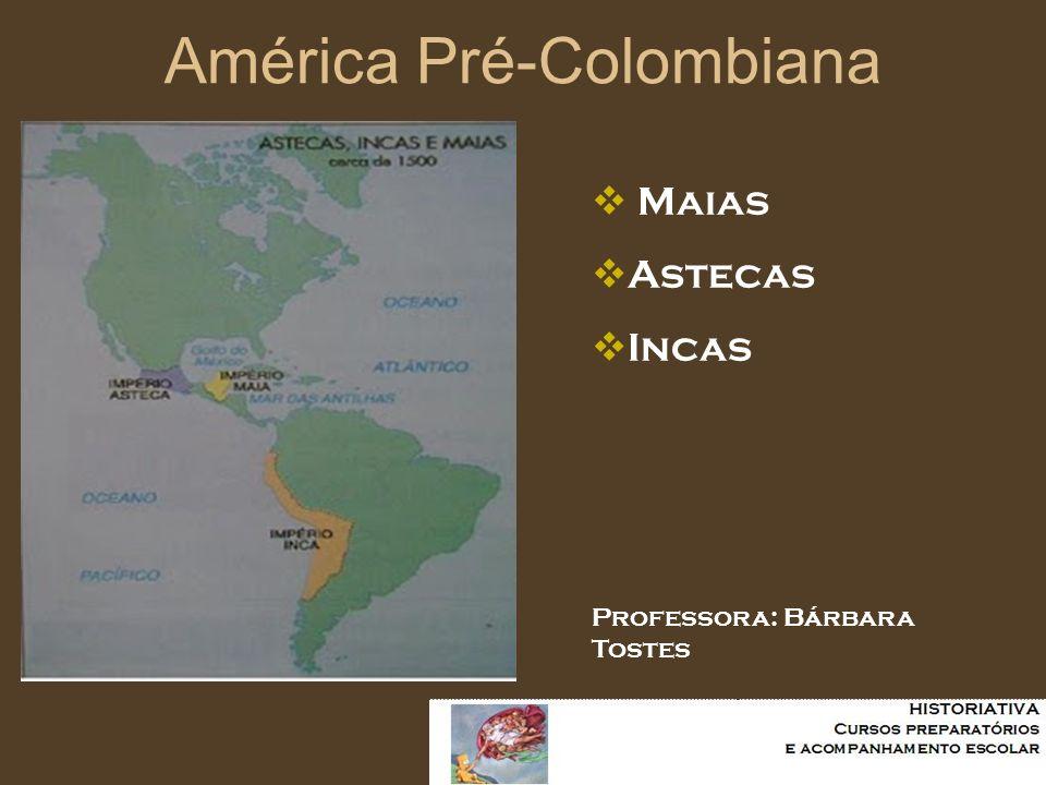 América Pré-Colombiana Maias Astecas Incas Professora: Bárbara Tostes