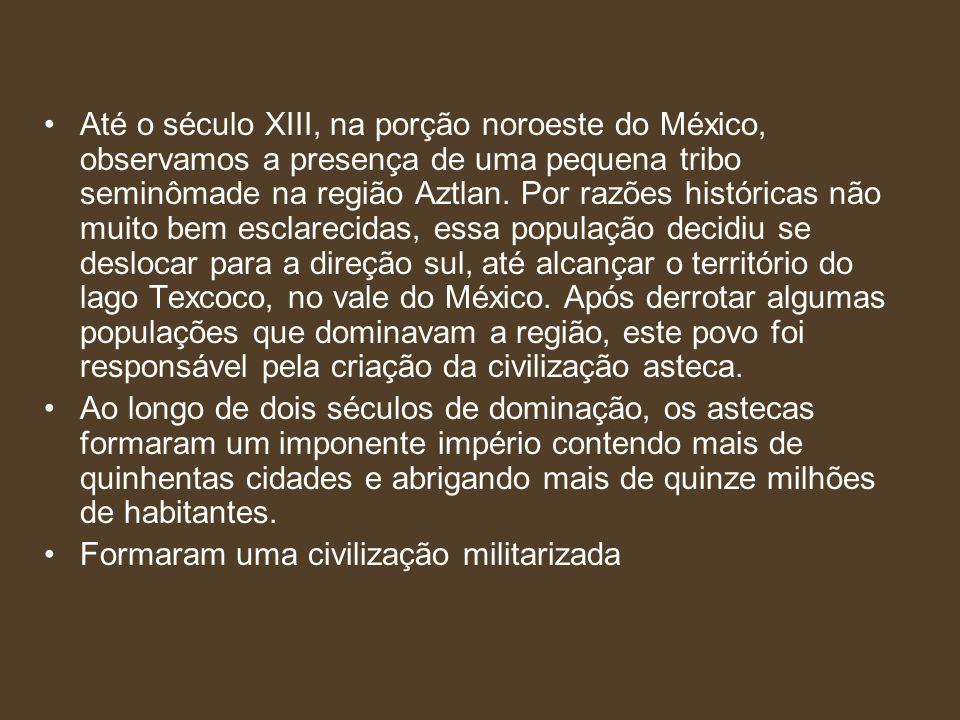 Até o século XIII, na porção noroeste do México, observamos a presença de uma pequena tribo seminômade na região Aztlan. Por razões históricas não mui