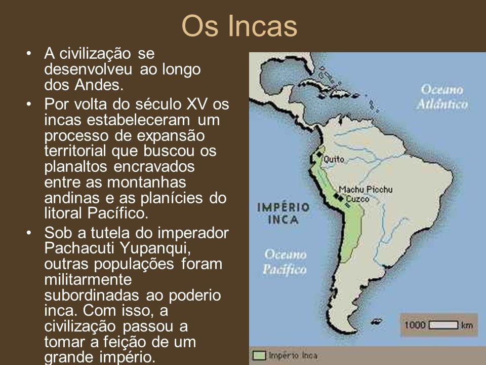 Os Incas A civilização se desenvolveu ao longo dos Andes. Por volta do século XV os incas estabeleceram um processo de expansão territorial que buscou