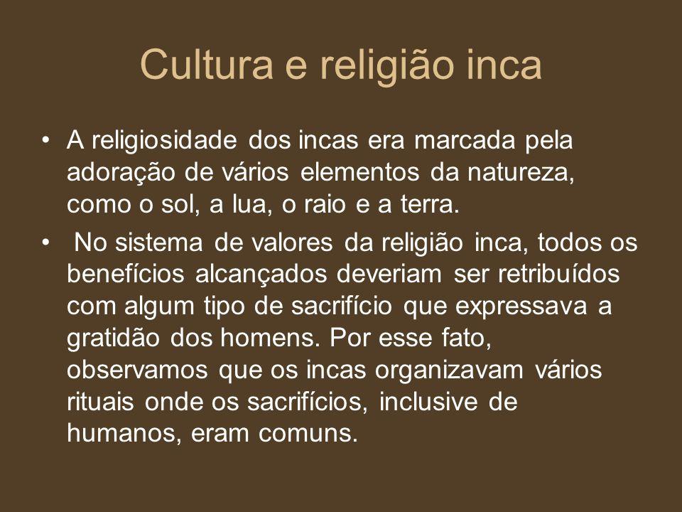 Cultura e religião inca A religiosidade dos incas era marcada pela adoração de vários elementos da natureza, como o sol, a lua, o raio e a terra. No s