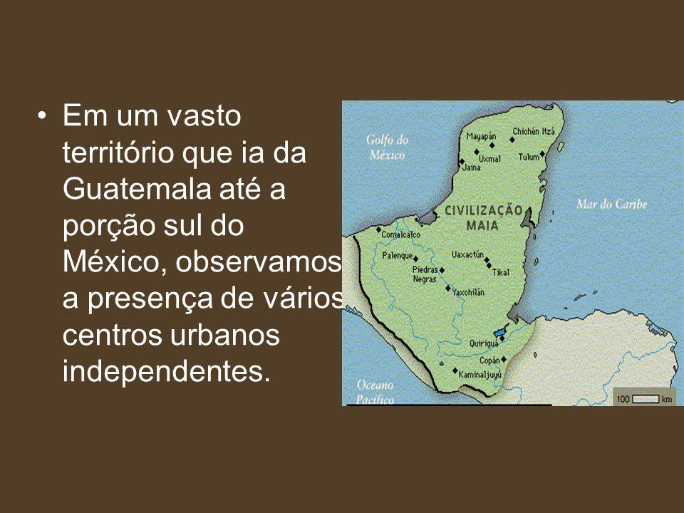 Em um vasto território que ia da Guatemala até a porção sul do México, observamos a presença de vários centros urbanos independentes.