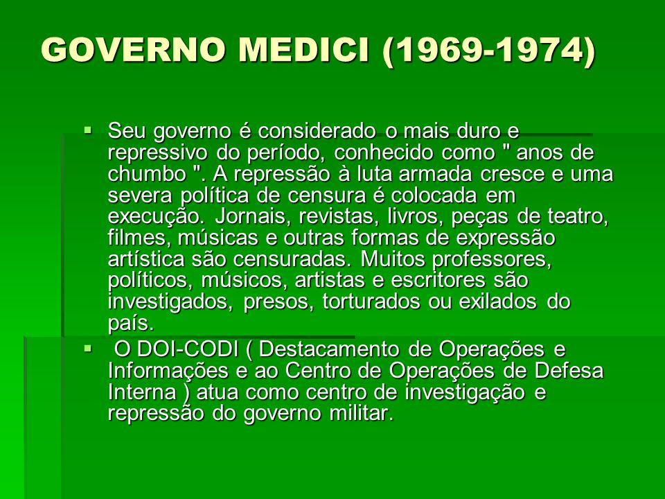 GOVERNO MEDICI (1969-1974) Seu governo é considerado o mais duro e repressivo do período, conhecido como anos de chumbo .
