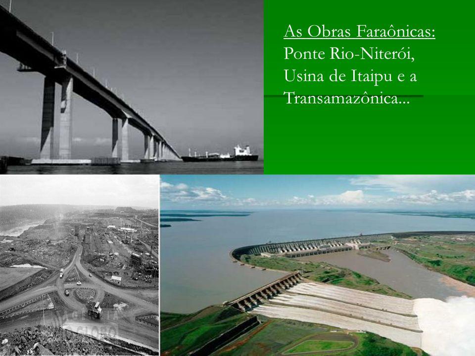 As Obras Faraônicas: Ponte Rio-Niterói, Usina de Itaipu e a Transamazônica...