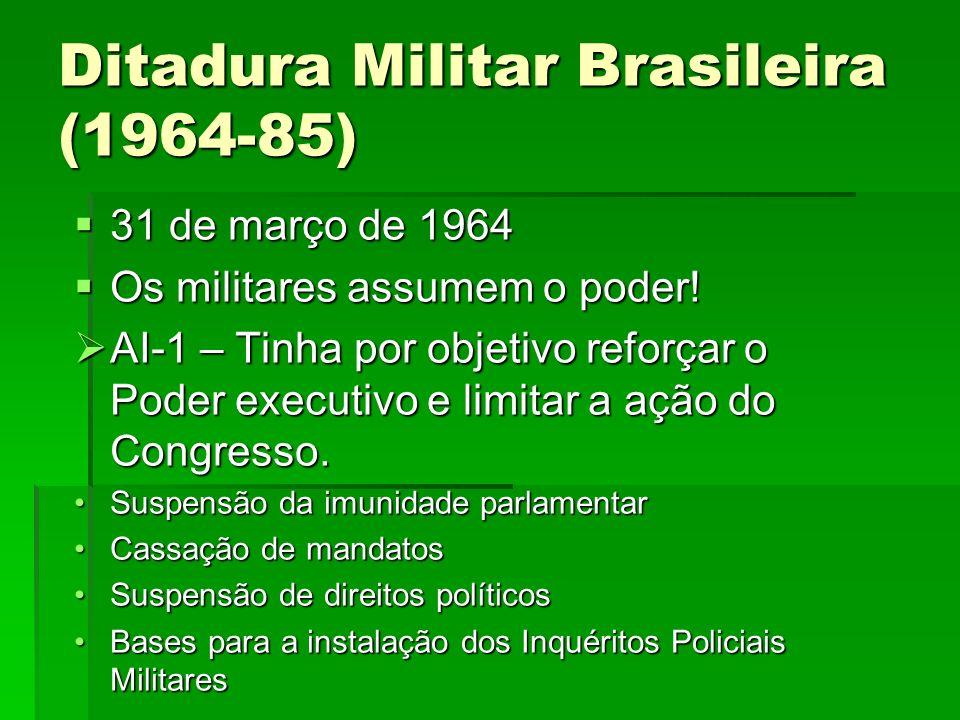 Ditadura Militar Brasileira (1964-85) 31 de março de 1964 31 de março de 1964 Os militares assumem o poder.