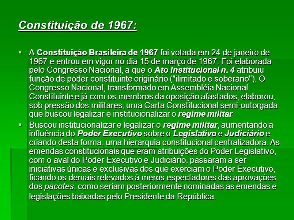 Constituição de 1967: A Constituição Brasileira de 1967 foi votada em 24 de janeiro de 1967 e entrou em vigor no dia 15 de março de 1967. Foi elaborad