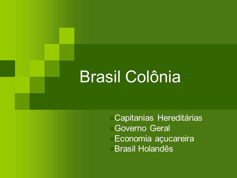Brasil Colônia Capitanias Hereditárias Governo Geral Economia açucareira Brasil Holandês