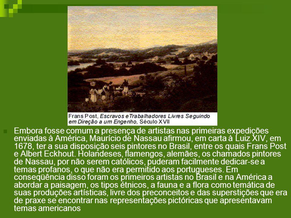 Embora fosse comum a presença de artistas nas primeiras expedições enviadas à América, Maurício de Nassau afirmou, em carta à Luiz XIV, em 1678, ter a