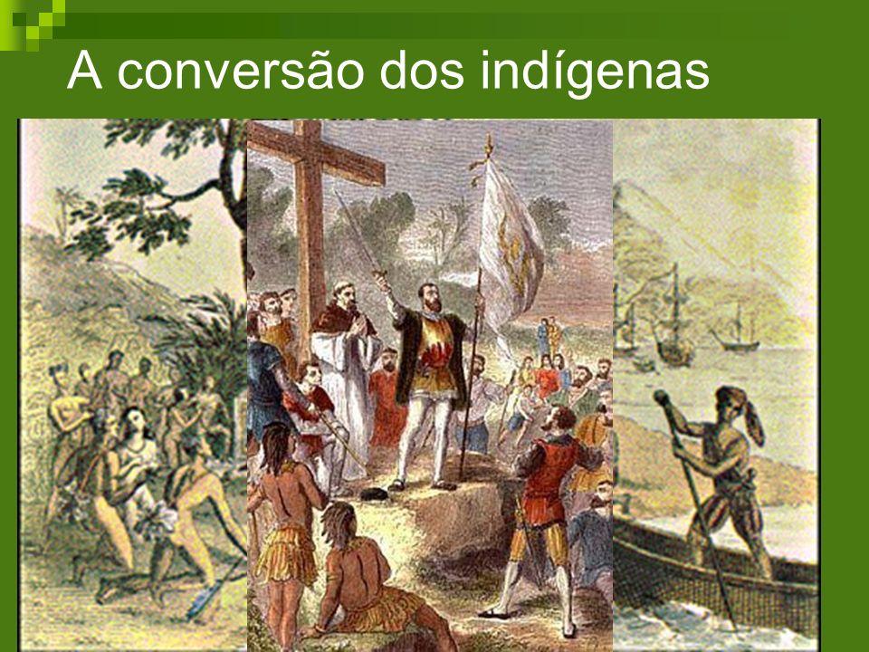 A conversão dos indígenas Os jesuítas, liderados por Manuel da Nóbrega, chegaram com o primeiro governador geral para iniciar a conversão dos índios.