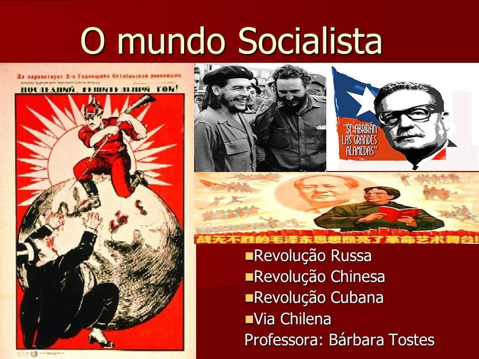 O mundo Socialista Revolução Russa Revolução Russa Revolução Chinesa Revolução Chinesa Revolução Cubana Revolução Cubana Via Chilena Via Chilena Profe