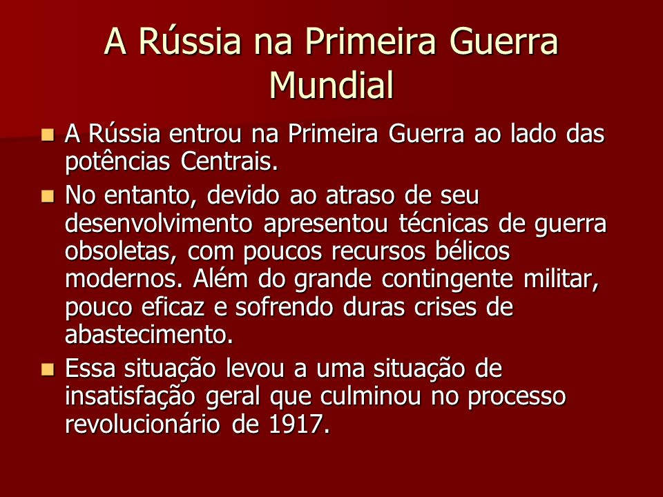 A Rússia na Primeira Guerra Mundial A Rússia entrou na Primeira Guerra ao lado das potências Centrais. A Rússia entrou na Primeira Guerra ao lado das