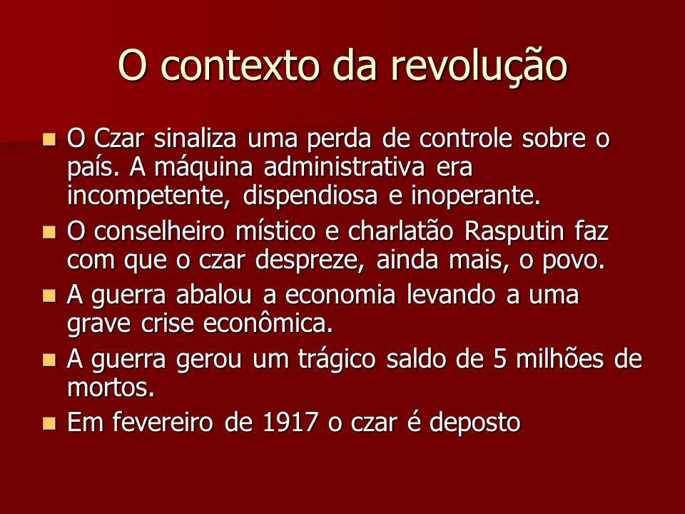 O contexto da revolução O Czar sinaliza uma perda de controle sobre o país. A máquina administrativa era incompetente, dispendiosa e inoperante. O Cza