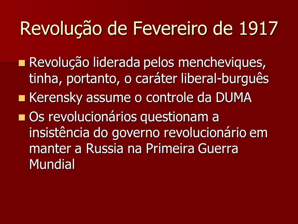 Revolução de Fevereiro de 1917 Revolução liderada pelos mencheviques, tinha, portanto, o caráter liberal-burguês Revolução liderada pelos mencheviques
