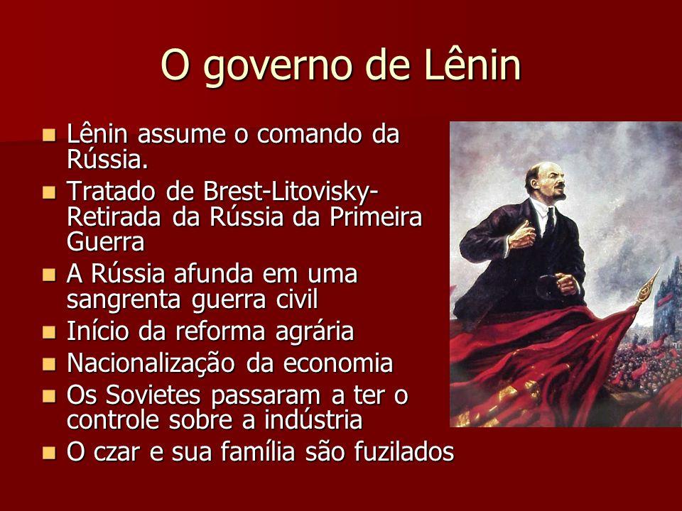 O governo de Lênin Lênin assume o comando da Rússia. Lênin assume o comando da Rússia. Tratado de Brest-Litovisky- Retirada da Rússia da Primeira Guer