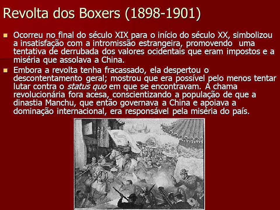 Revolta dos Boxers (1898-1901) Ocorreu no final do século XIX para o início do século XX, simbolizou a insatisfação com a intromissão estrangeira, pro