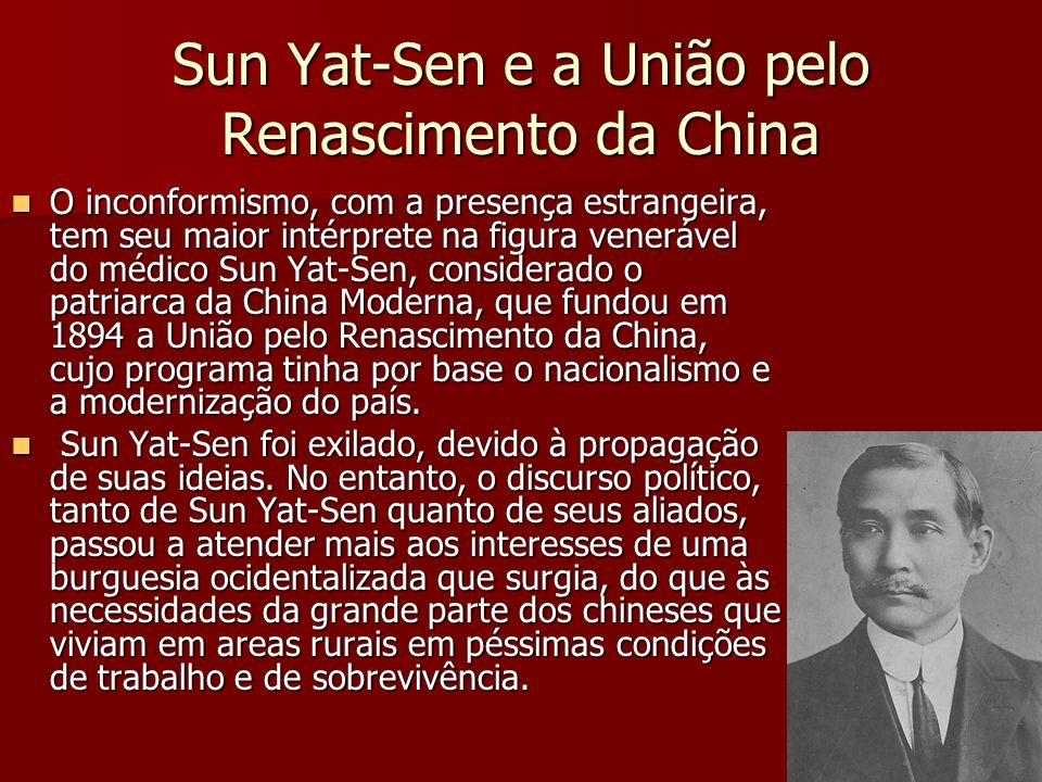 Sun Yat-Sen e a União pelo Renascimento da China O inconformismo, com a presença estrangeira, tem seu maior intérprete na figura venerável do médico S