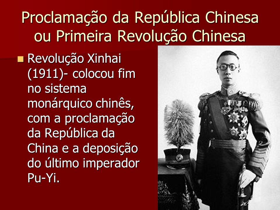 Proclamação da República Chinesa ou Primeira Revolução Chinesa Revolução Xinhai (1911)- colocou fim no sistema monárquico chinês, com a proclamação da