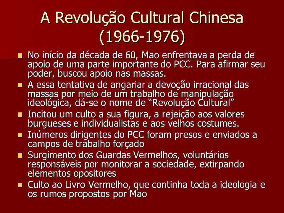 A Revolução Cultural Chinesa (1966-1976) No início da década de 60, Mao enfrentava a perda de apoio de uma parte importante do PCC. Para afirmar seu p