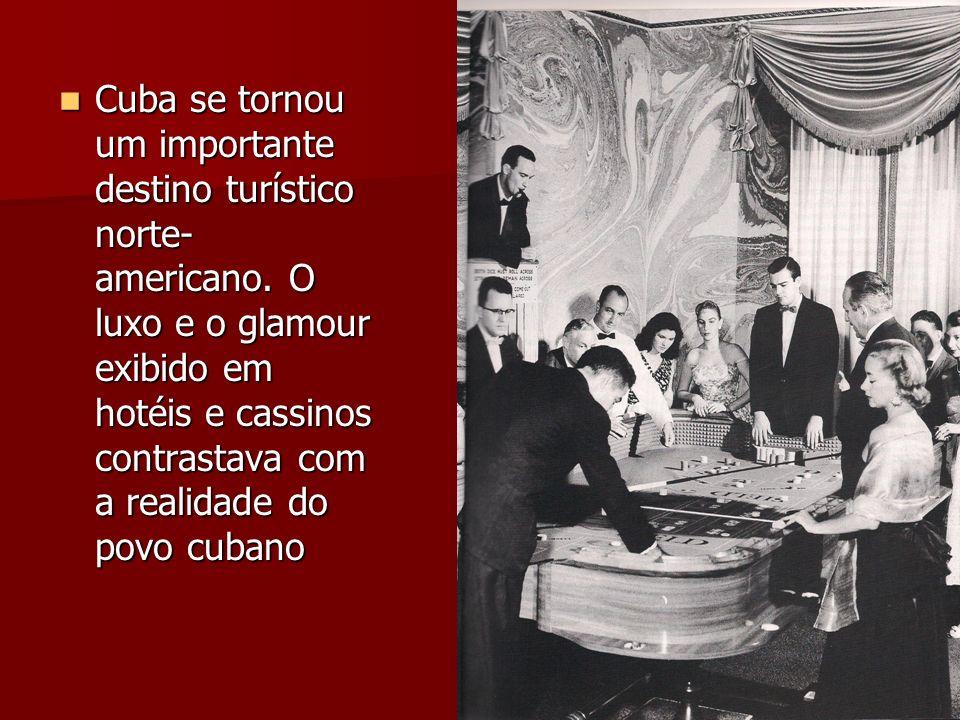 Cuba se tornou um importante destino turístico norte- americano. O luxo e o glamour exibido em hotéis e cassinos contrastava com a realidade do povo c