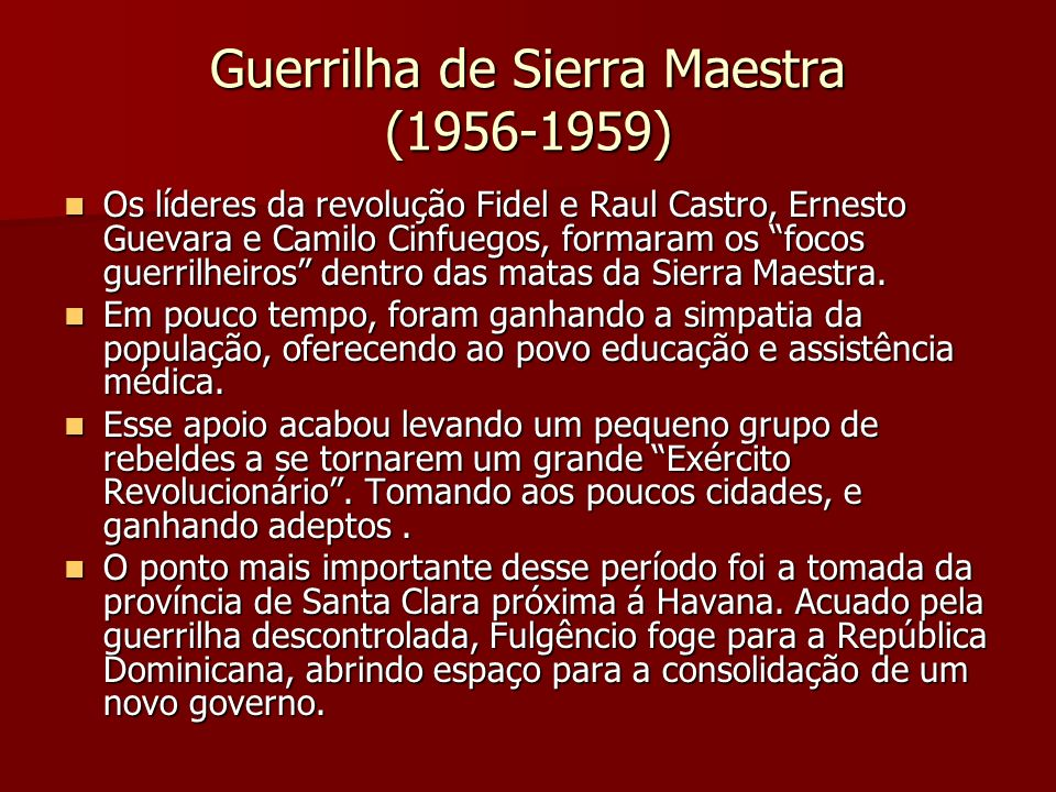 Guerrilha de Sierra Maestra (1956-1959) Os líderes da revolução Fidel e Raul Castro, Ernesto Guevara e Camilo Cinfuegos, formaram os focos guerrilheir
