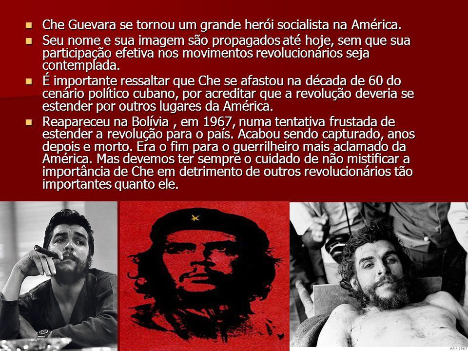 Che Guevara se tornou um grande herói socialista na América. Che Guevara se tornou um grande herói socialista na América. Seu nome e sua imagem são pr