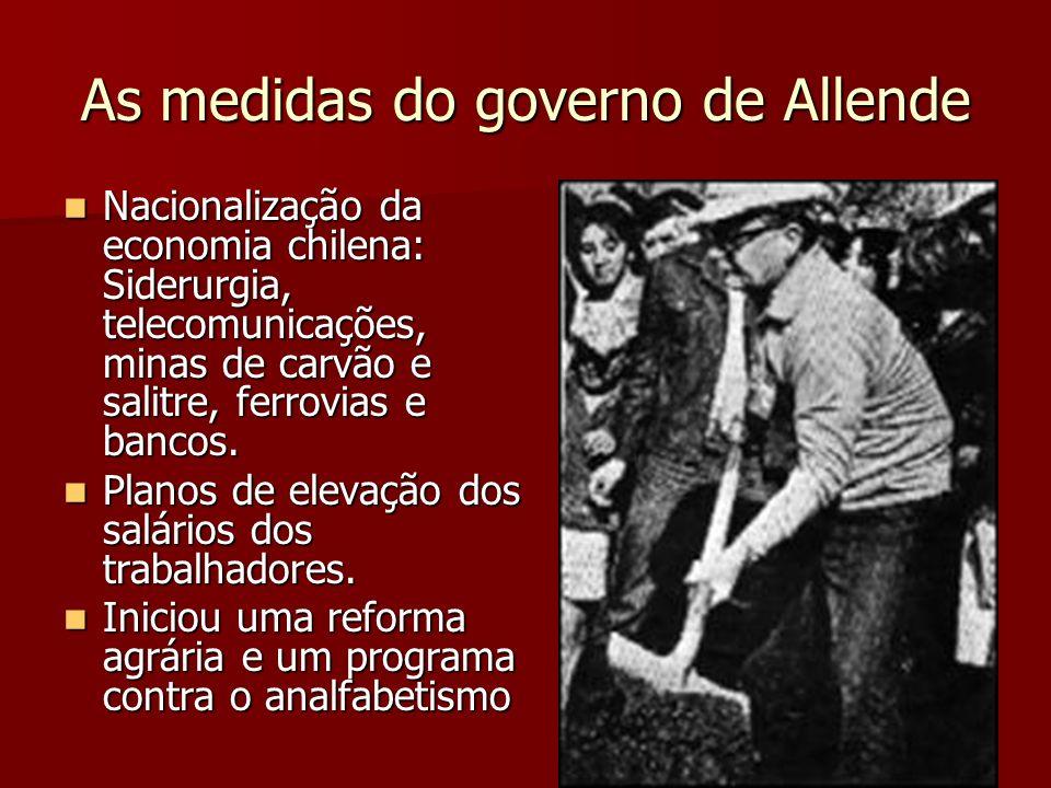 As medidas do governo de Allende Nacionalização da economia chilena: Siderurgia, telecomunicações, minas de carvão e salitre, ferrovias e bancos. Naci