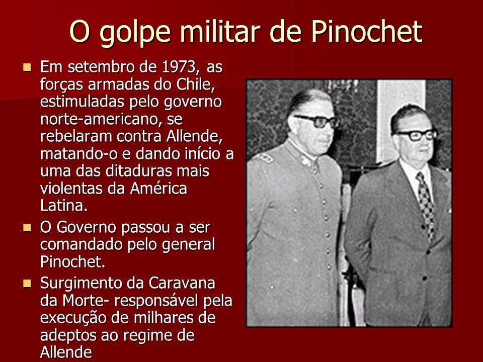 O golpe militar de Pinochet Em setembro de 1973, as forças armadas do Chile, estimuladas pelo governo norte-americano, se rebelaram contra Allende, ma