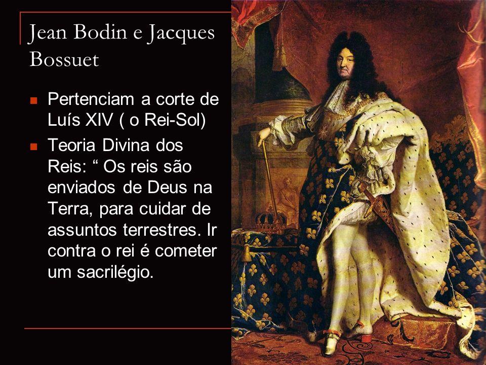 Jean Bodin e Jacques Bossuet Pertenciam a corte de Luís XIV ( o Rei-Sol) Teoria Divina dos Reis: Os reis são enviados de Deus na Terra, para cuidar de