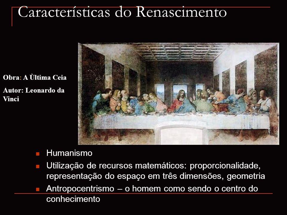 Características do Renascimento Humanismo Utilização de recursos matemáticos: proporcionalidade, representação do espaço em três dimensões, geometria