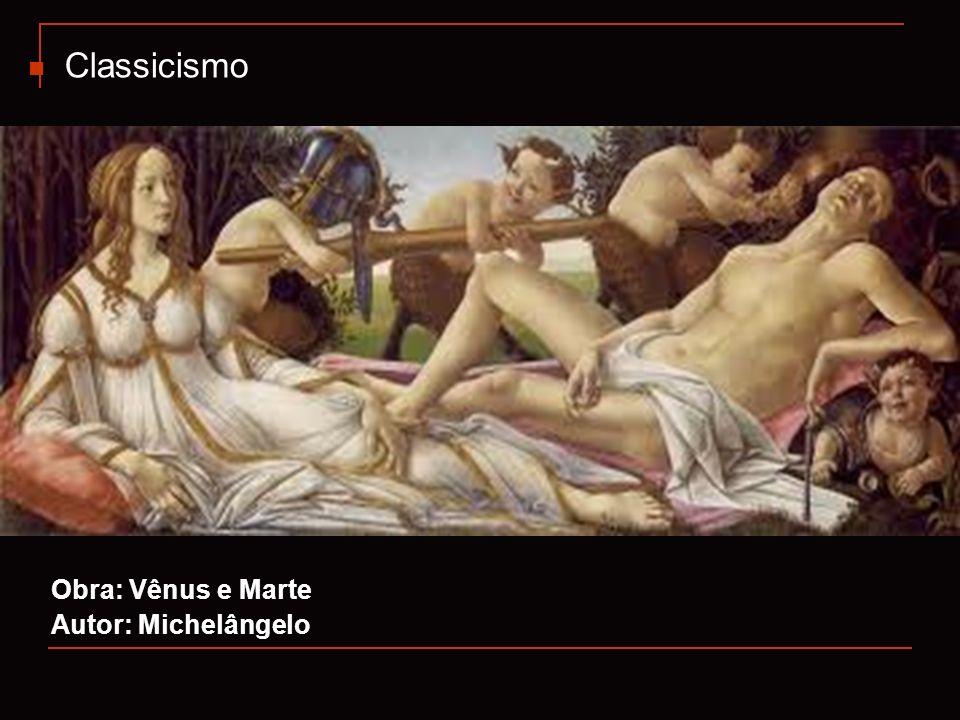 Classicismo Obra: Vênus e Marte Autor: Michelângelo