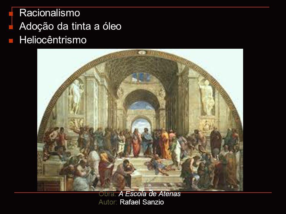 Racionalismo Adoção da tinta a óleo Heliocêntrismo Obra: A Escola de Atenas Autor: Rafael Sanzio