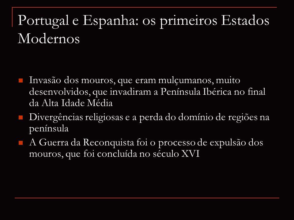 Portugal e Espanha: os primeiros Estados Modernos Invasão dos mouros, que eram mulçumanos, muito desenvolvidos, que invadiram a Península Ibérica no f