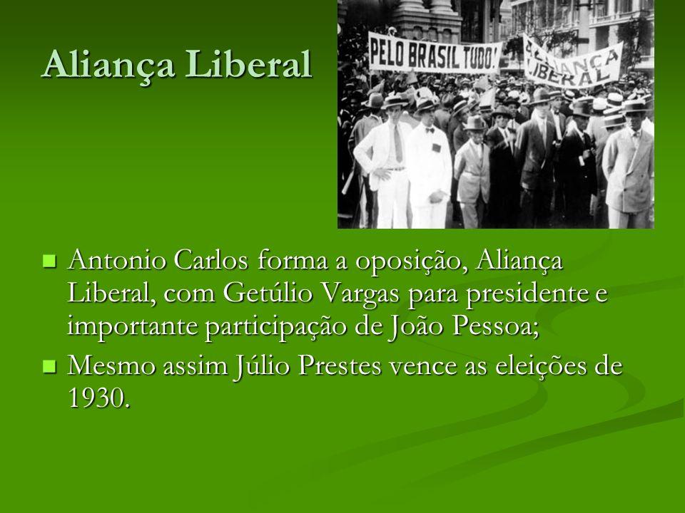 Aliança Liberal Antonio Carlos forma a oposição, Aliança Liberal, com Getúlio Vargas para presidente e importante participação de João Pessoa; Antonio