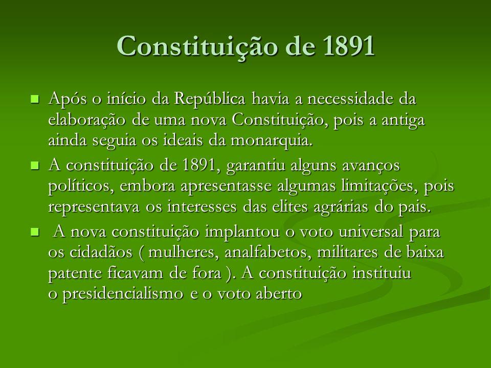 Constituição de 1891 Após o início da República havia a necessidade da elaboração de uma nova Constituição, pois a antiga ainda seguia os ideais da mo
