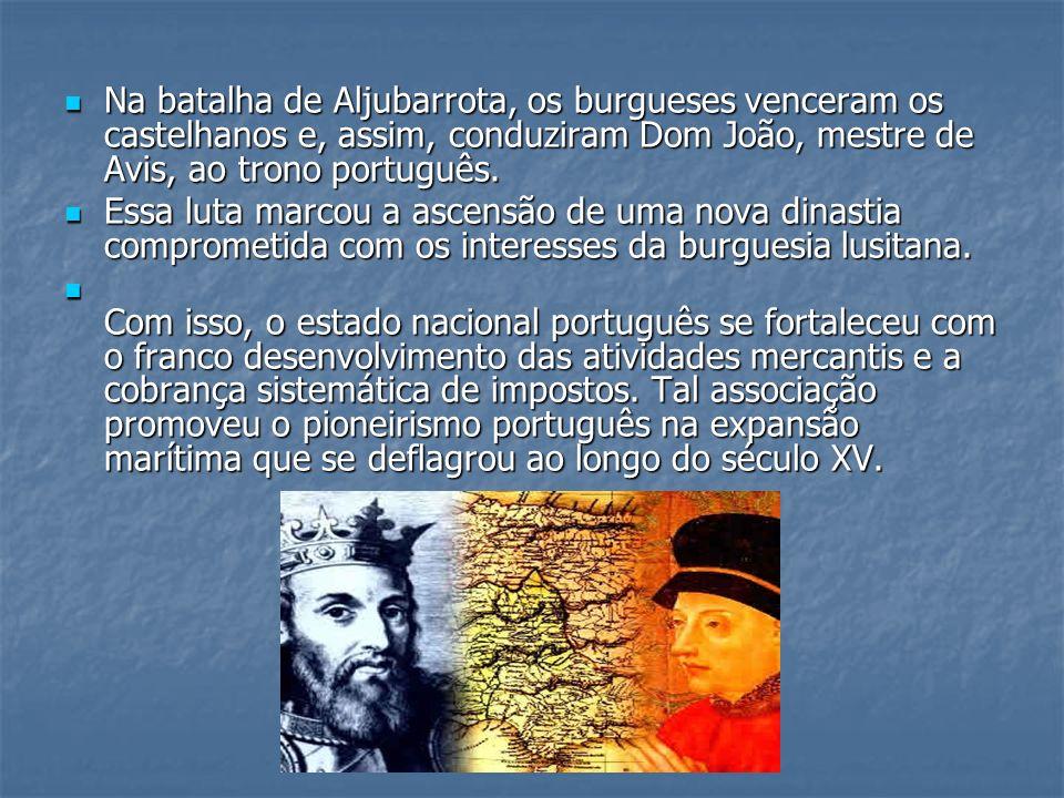 Na batalha de Aljubarrota, os burgueses venceram os castelhanos e, assim, conduziram Dom João, mestre de Avis, ao trono português. Na batalha de Aljub