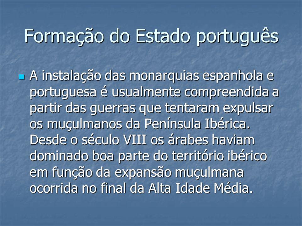 Formação do Estado português A instalação das monarquias espanhola e portuguesa é usualmente compreendida a partir das guerras que tentaram expulsar o