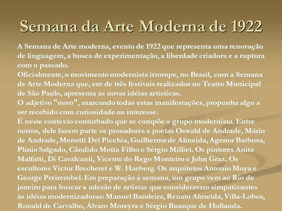 Semana da Arte Moderna de 1922 A Semana de Arte moderna, evento de 1922 que representa uma renovação de linguagem, a busca de experimentação, a liberdade criadora e a ruptura com o passado.
