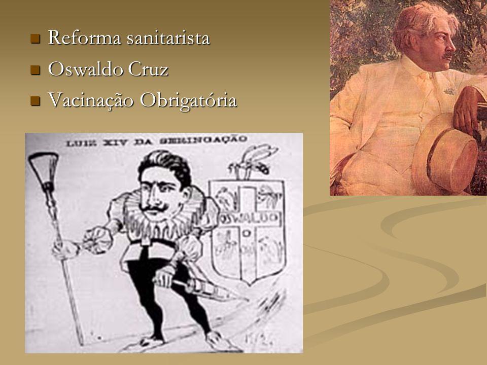 Reforma sanitarista Reforma sanitarista Oswaldo Cruz Oswaldo Cruz Vacinação Obrigatória Vacinação Obrigatória
