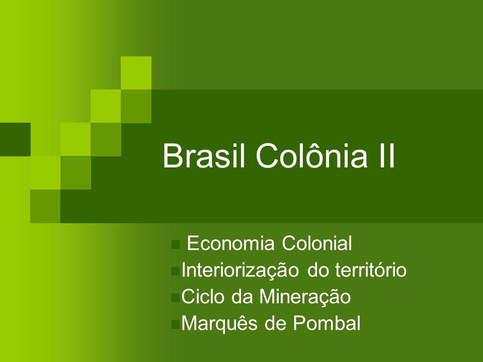 Brasil Colônia II Economia Colonial Interiorização do território Ciclo da Mineração Marquês de Pombal