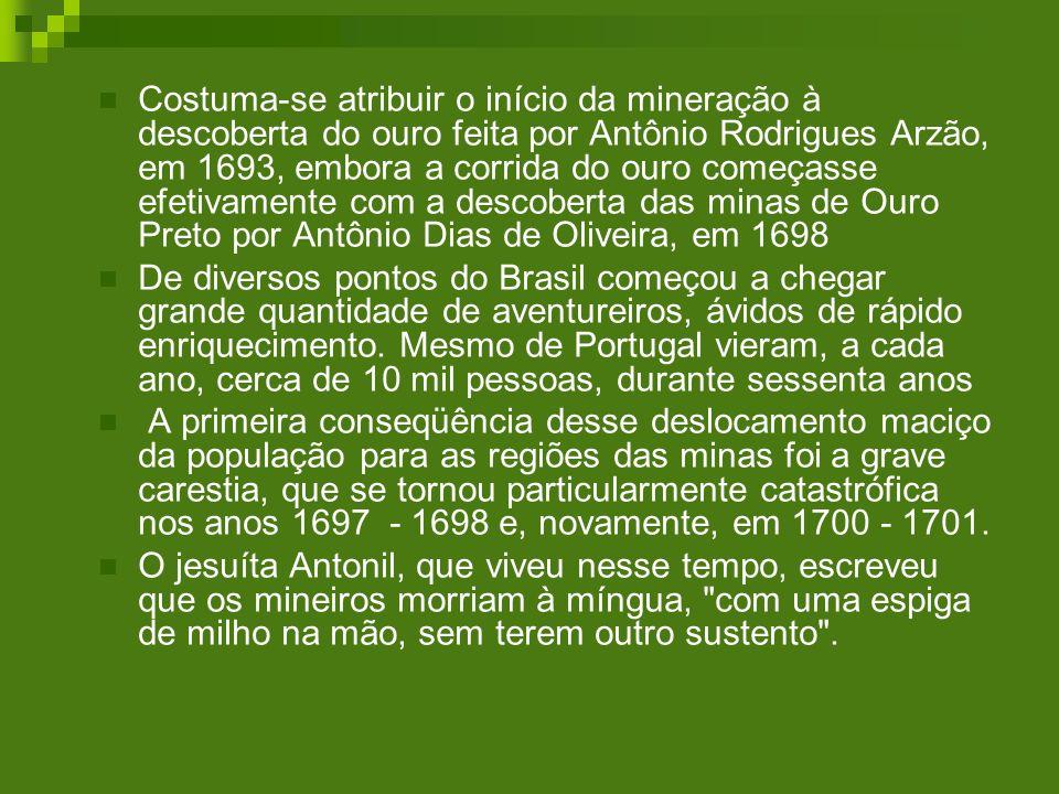 Costuma-se atribuir o início da mineração à descoberta do ouro feita por Antônio Rodrigues Arzão, em 1693, embora a corrida do ouro começasse efetivam