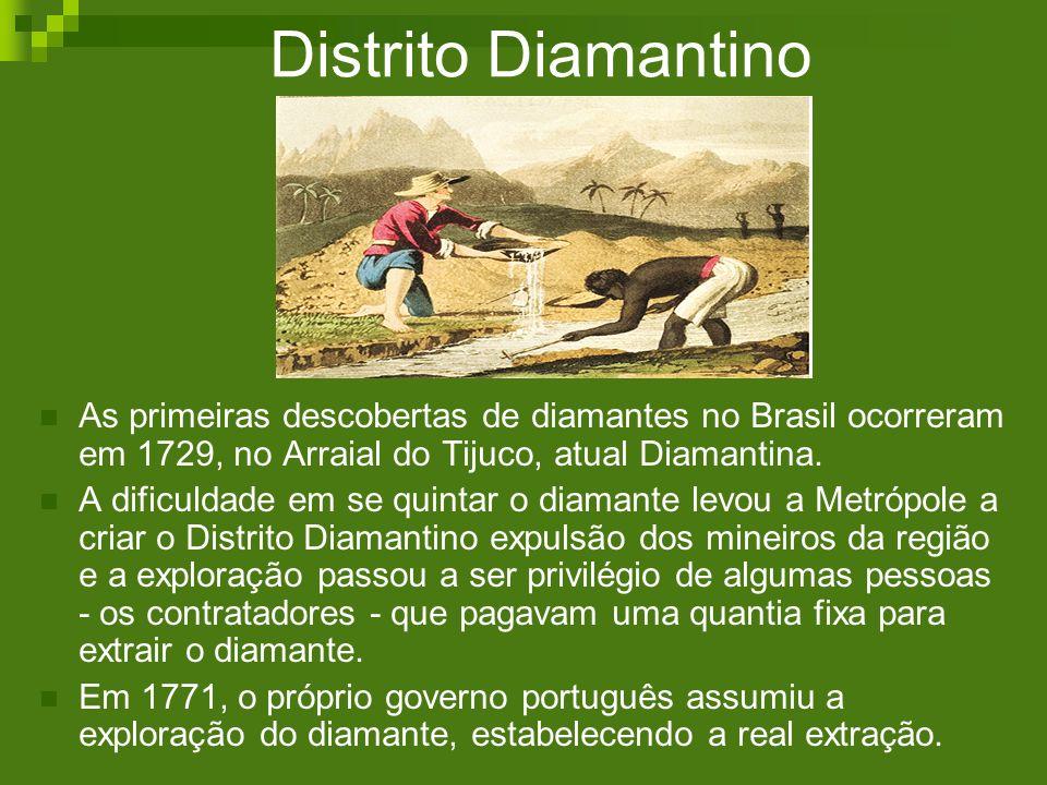 Distrito Diamantino As primeiras descobertas de diamantes no Brasil ocorreram em 1729, no Arraial do Tijuco, atual Diamantina. A dificuldade em se qui
